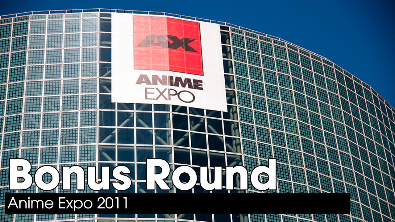 Anime Expo 2011 – Bonus Round