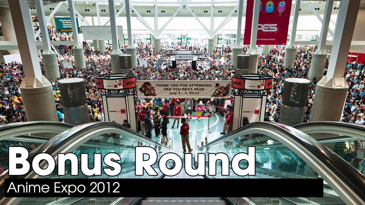 Anime Expo 2012 – Bonus Round