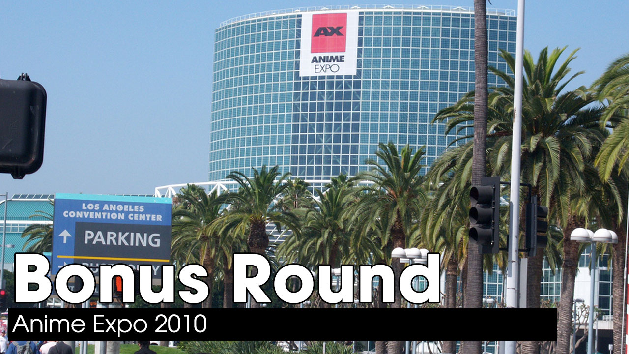 Anime Expo 2010 – Bonus Round