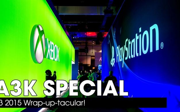 A3K Special: E3 2015 Wrap-up-tacular!