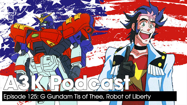 G Gundam Tis of Thee, Robot of Liberty – A3K Podcast